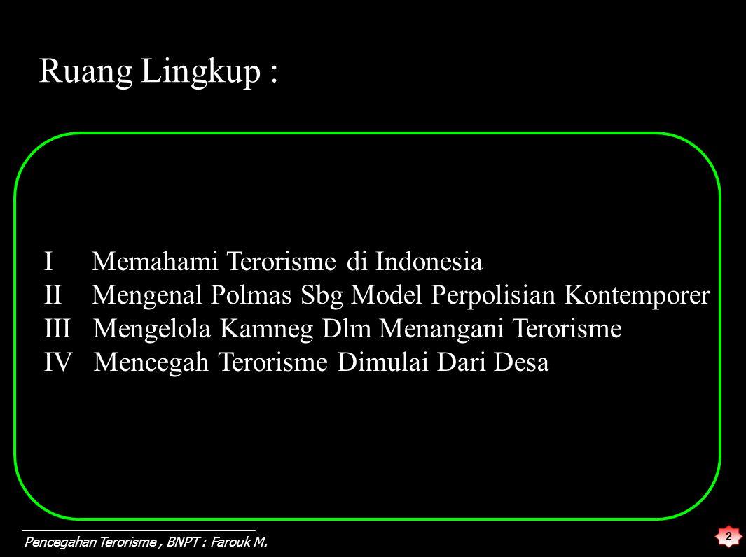 2 Pencegahan Terorisme, BNPT : Farouk M. Ruang Lingkup : I Memahami Terorisme di Indonesia II Mengenal Polmas Sbg Model Perpolisian Kontemporer III Me
