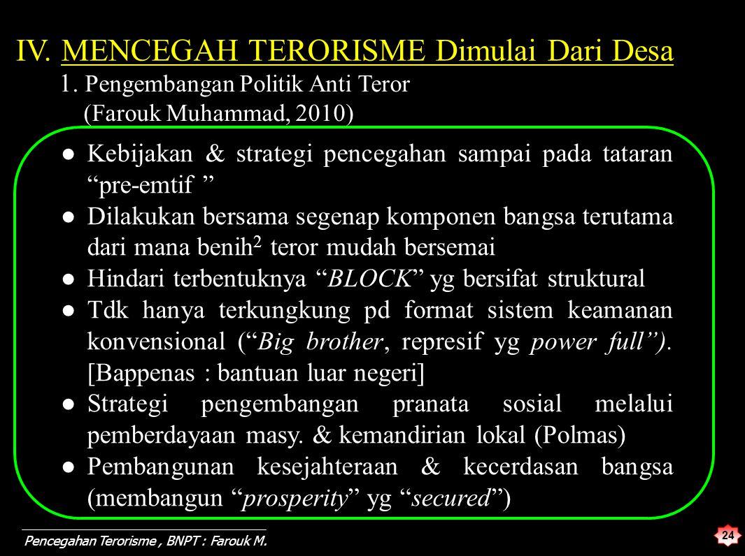 24 Pencegahan Terorisme, BNPT : Farouk M. 1. Pengembangan Politik Anti Teror (Farouk Muhammad, 2010) ●Kebijakan & strategi pencegahan sampai pada tata