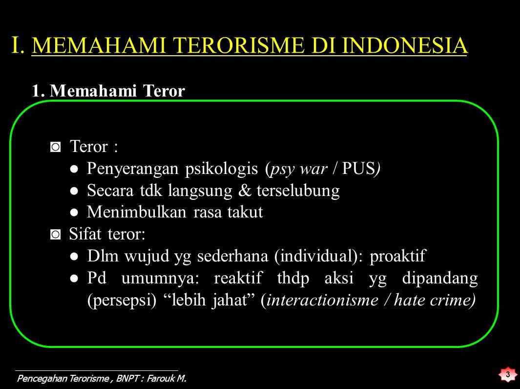 3 Pencegahan Terorisme, BNPT : Farouk M. I. MEMAHAMI TERORISME DI INDONESIA ◙ Teror : ● Penyerangan psikologis (psy war / PUS) ● Secara tdk langsung &