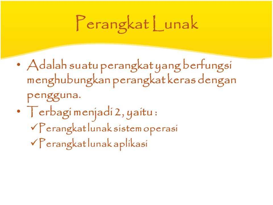 Perangkat Lunak Adalah suatu perangkat yang berfungsi menghubungkan perangkat keras dengan pengguna.
