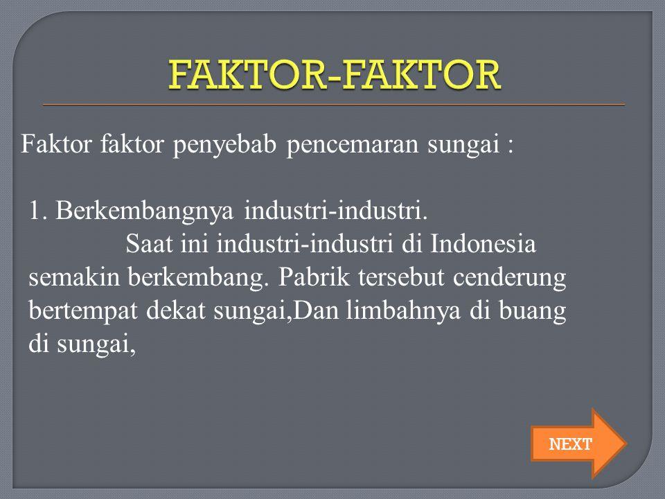 Faktor faktor penyebab pencemaran sungai : 1. Berkembangnya industri-industri. Saat ini industri-industri di Indonesia semakin berkembang. Pabrik ters