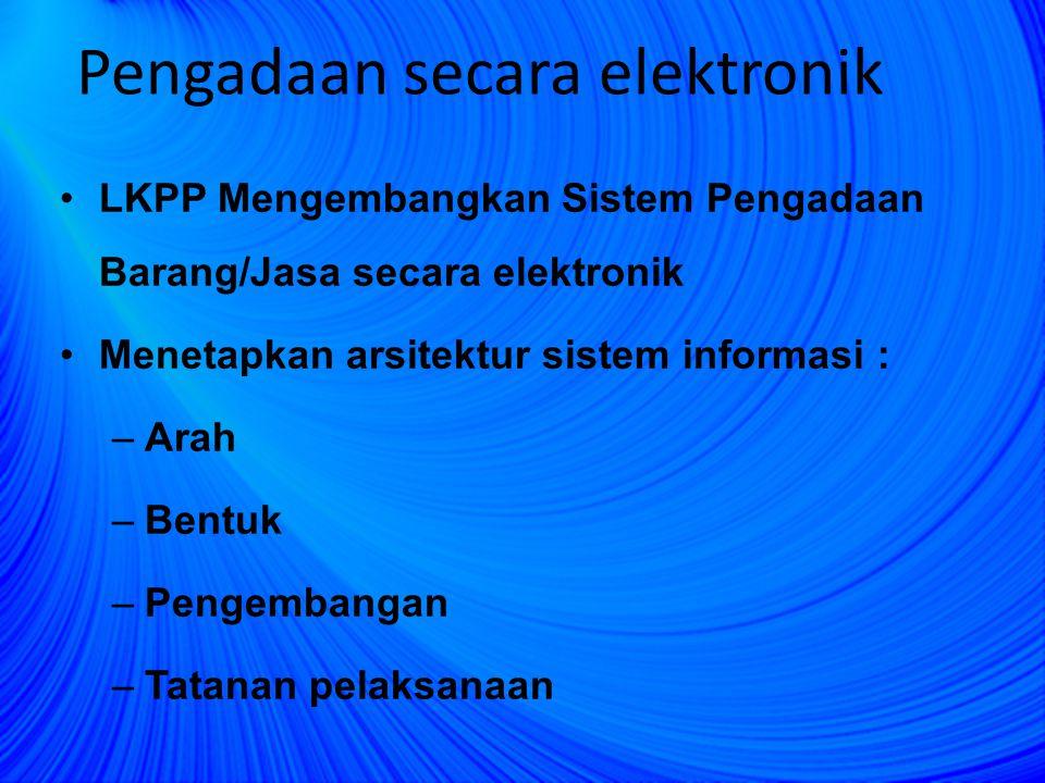 LKPP Mengembangkan Sistem Pengadaan Barang/Jasa secara elektronik Menetapkan arsitektur sistem informasi : –Arah –Bentuk –Pengembangan –Tatanan pelaks
