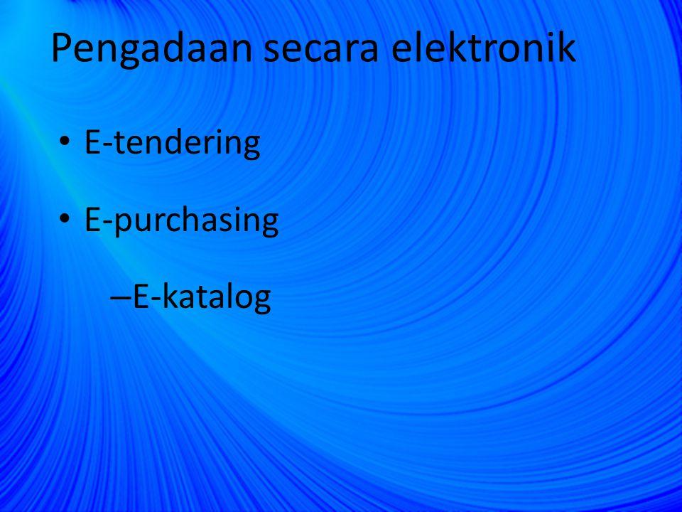 E-tendering E-purchasing – E-katalog Pengadaan secara elektronik
