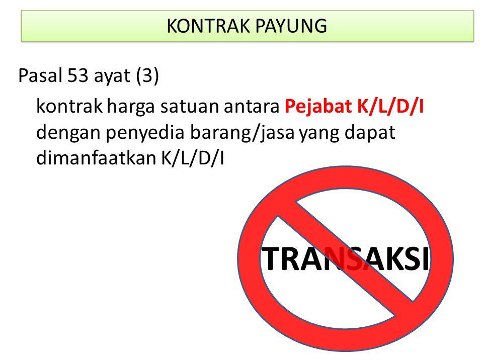 Pasal 53 ayat (3) kontrak harga satuan antara Pejabat K/L/D/I dengan penyedia barang/jasa yang dapat dimanfaatkan K/L/D/I KONTRAK PAYUNG TRANSAKSI