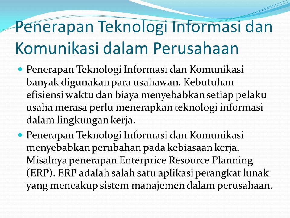 Penerapan Teknologi Informasi dan Komunikasi dalam Perusahaan Penerapan Teknologi Informasi dan Komunikasi banyak digunakan para usahawan. Kebutuhan e