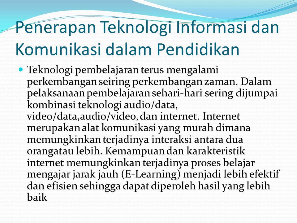 Penerapan Teknologi Informasi dan Komunikasi dalam Pendidikan Teknologi pembelajaran terus mengalami perkembangan seiring perkembangan zaman. Dalam pe