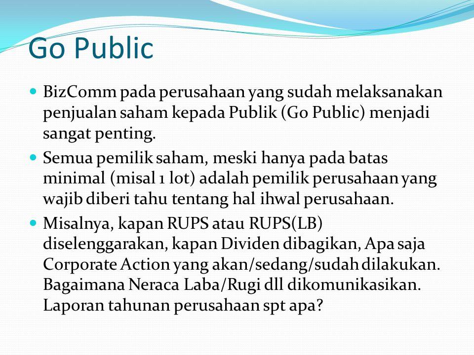 Go Public BizComm pada perusahaan yang sudah melaksanakan penjualan saham kepada Publik (Go Public) menjadi sangat penting. Semua pemilik saham, meski