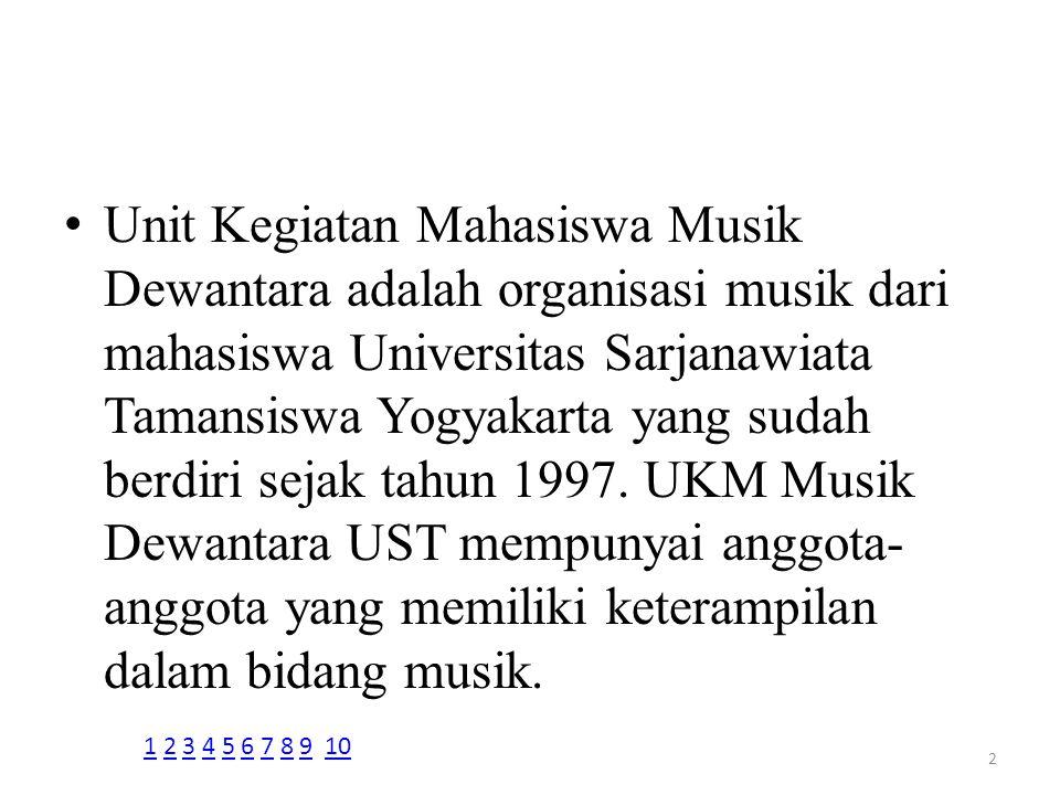 Unit Kegiatan Mahasiswa Musik Dewantara adalah organisasi musik dari mahasiswa Universitas Sarjanawiata Tamansiswa Yogyakarta yang sudah berdiri sejak