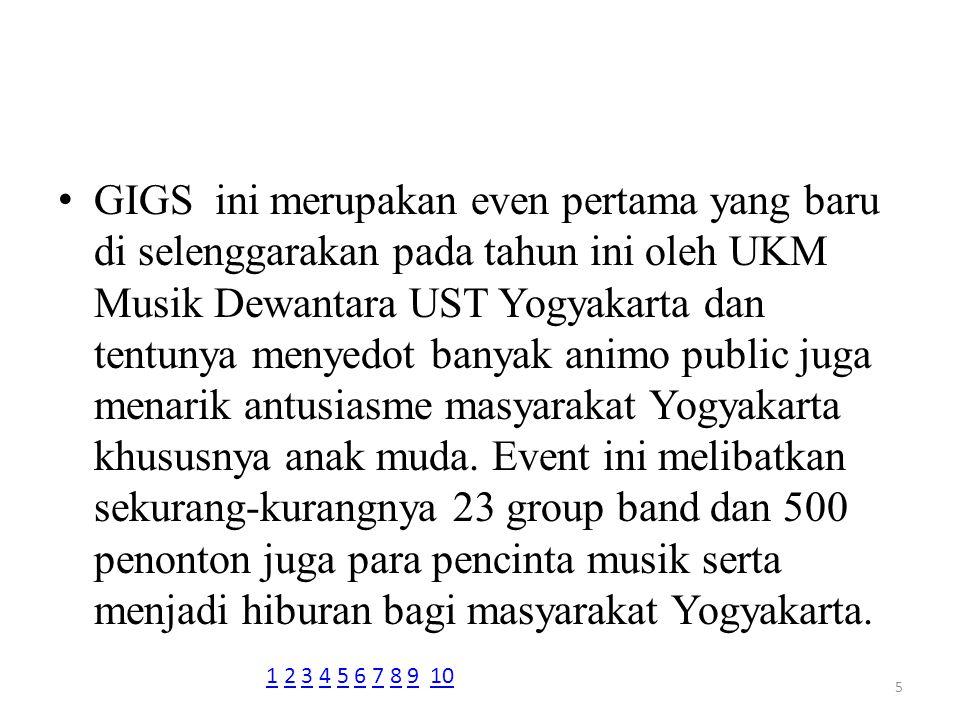 GIGS ini merupakan even pertama yang baru di selenggarakan pada tahun ini oleh UKM Musik Dewantara UST Yogyakarta dan tentunya menyedot banyak animo p
