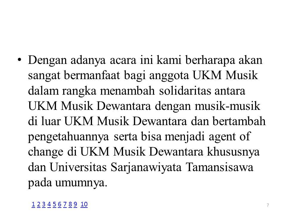 Dengan adanya acara ini kami berharapa akan sangat bermanfaat bagi anggota UKM Musik dalam rangka menambah solidaritas antara UKM Musik Dewantara deng