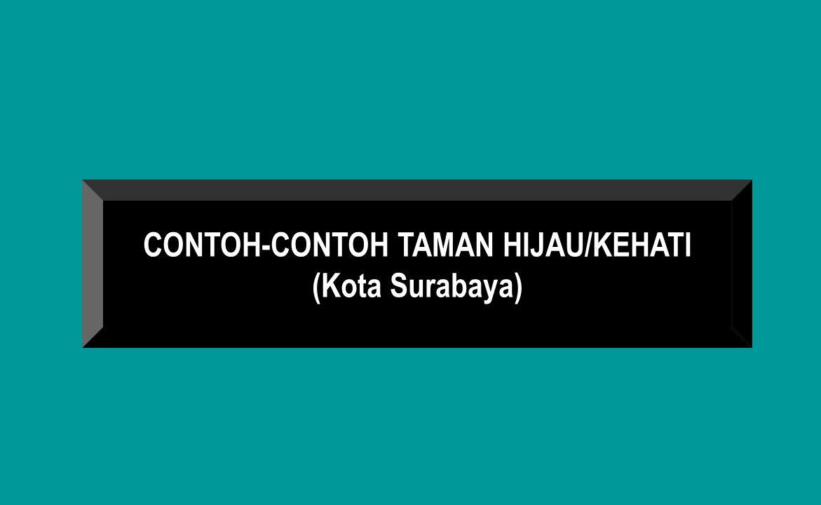 CONTOH-CONTOH TAMAN HIJAU/KEHATI (Kota Surabaya)