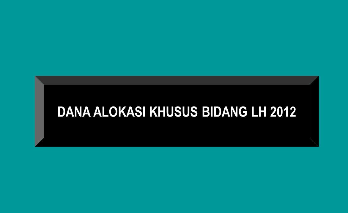 DANA ALOKASI KHUSUS BIDANG LH 2012