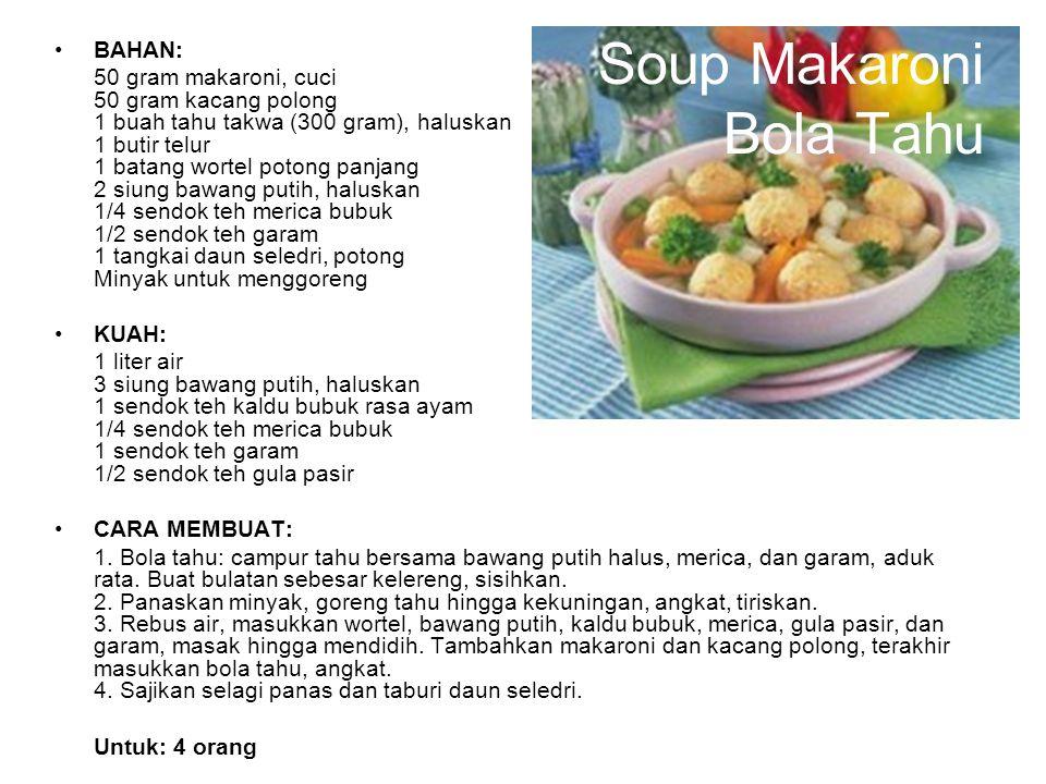 Soup Makaroni Bola Tahu BAHAN: 50 gram makaroni, cuci 50 gram kacang polong 1 buah tahu takwa (300 gram), haluskan 1 butir telur 1 batang wortel poton