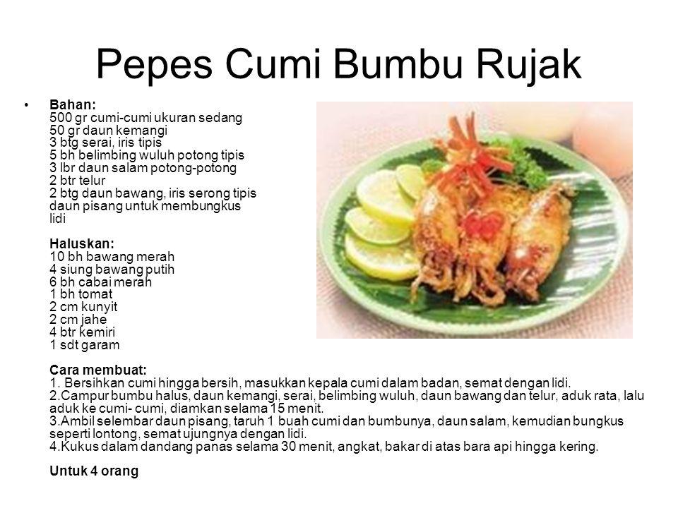 Pepes Cumi Bumbu Rujak Bahan: 500 gr cumi-cumi ukuran sedang 50 gr daun kemangi 3 btg serai, iris tipis 5 bh belimbing wuluh potong tipis 3 lbr daun s