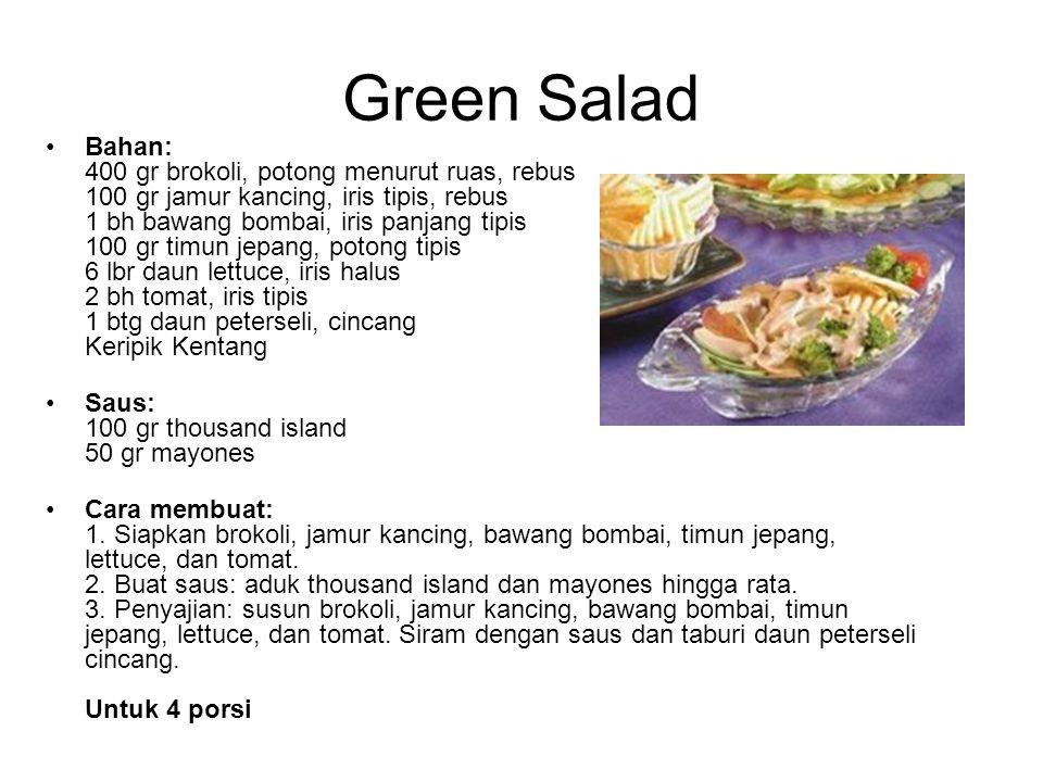 Green Salad Bahan: 400 gr brokoli, potong menurut ruas, rebus 100 gr jamur kancing, iris tipis, rebus 1 bh bawang bombai, iris panjang tipis 100 gr ti