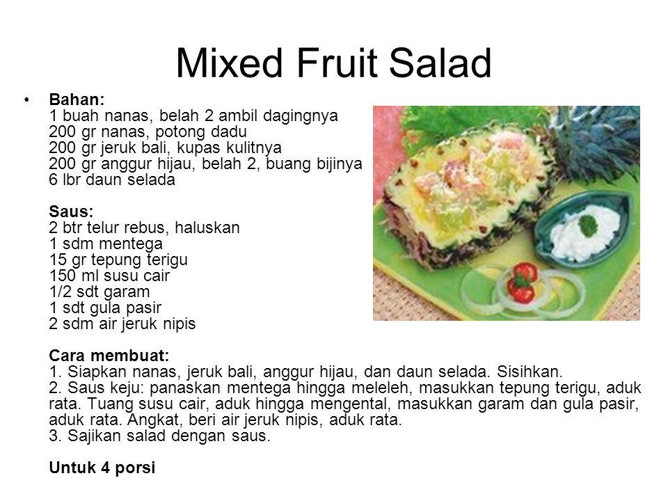 Mixed Fruit Salad Bahan: 1 buah nanas, belah 2 ambil dagingnya 200 gr nanas, potong dadu 200 gr jeruk bali, kupas kulitnya 200 gr anggur hijau, belah