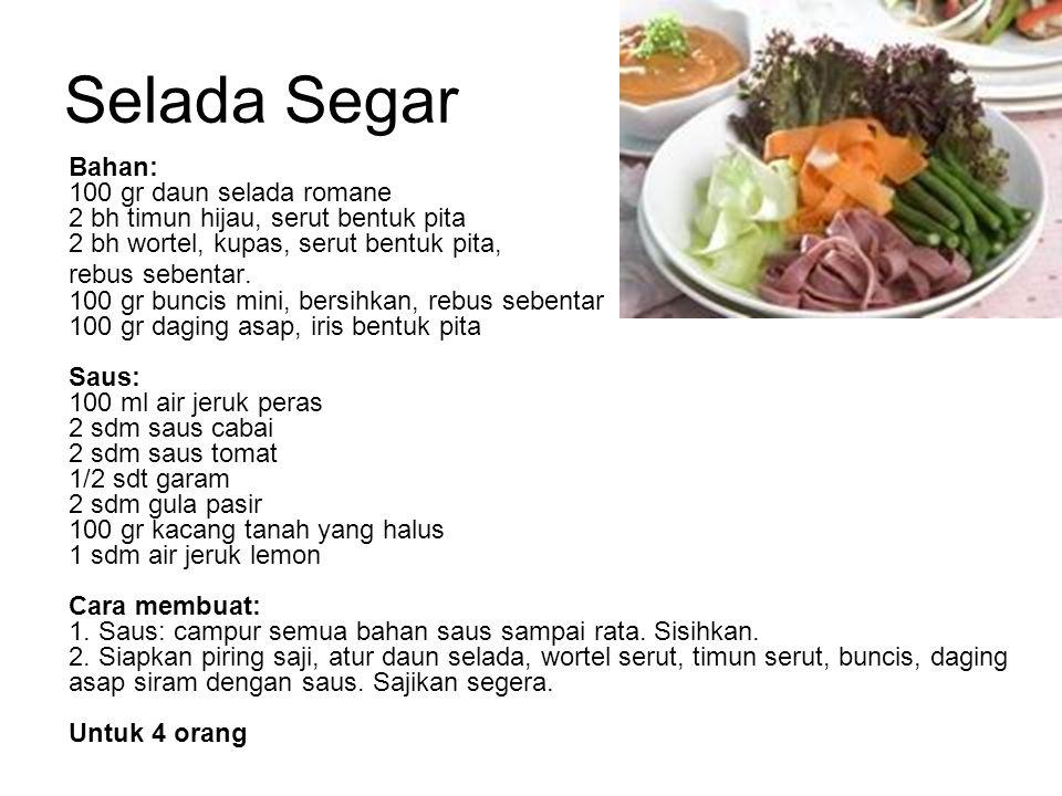 Selada Segar Bahan: 100 gr daun selada romane 2 bh timun hijau, serut bentuk pita 2 bh wortel, kupas, serut bentuk pita, rebus sebentar. 100 gr buncis