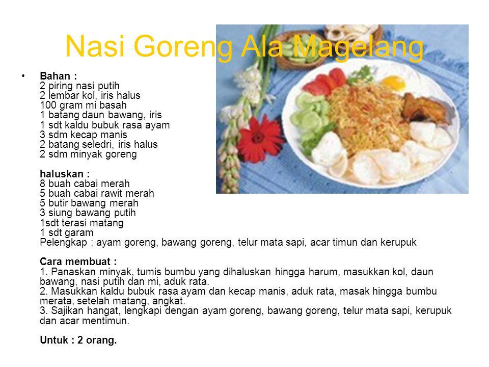 Nasi Goreng Ala Magelang Bahan : 2 piring nasi putih 2 lembar kol, iris halus 100 gram mi basah 1 batang daun bawang, iris 1 sdt kaldu bubuk rasa ayam