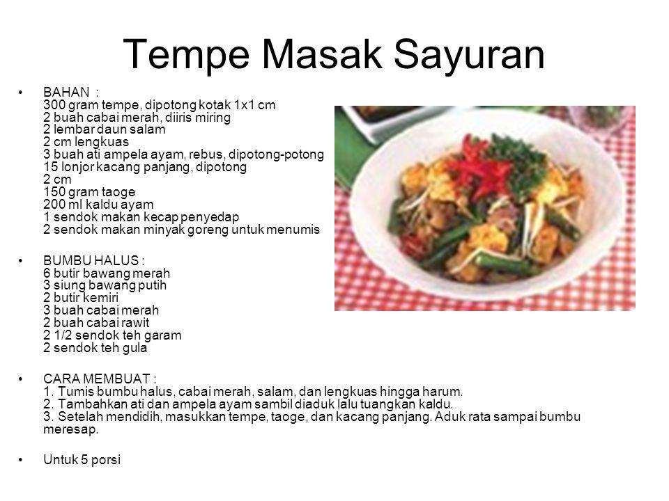 Tempe Masak Sayuran BAHAN : 300 gram tempe, dipotong kotak 1x1 cm 2 buah cabai merah, diiris miring 2 lembar daun salam 2 cm lengkuas 3 buah ati ampel