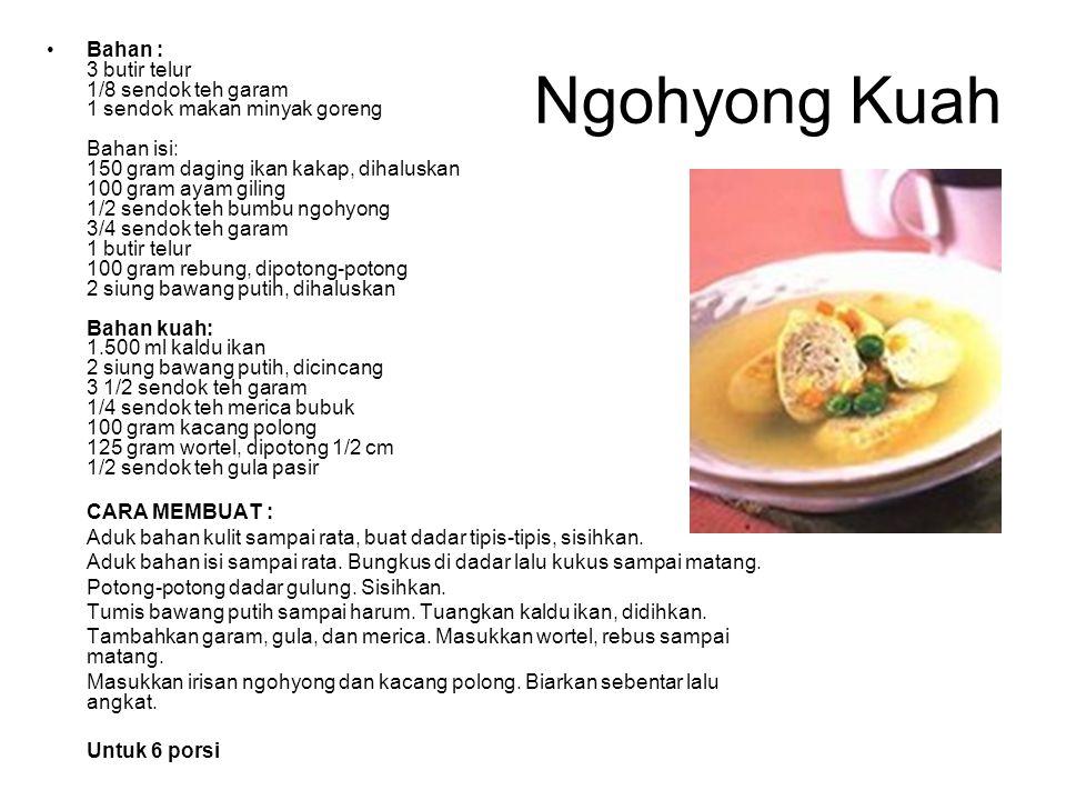 Ngohyong Kuah Bahan : 3 butir telur 1/8 sendok teh garam 1 sendok makan minyak goreng Bahan isi: 150 gram daging ikan kakap, dihaluskan 100 gram ayam