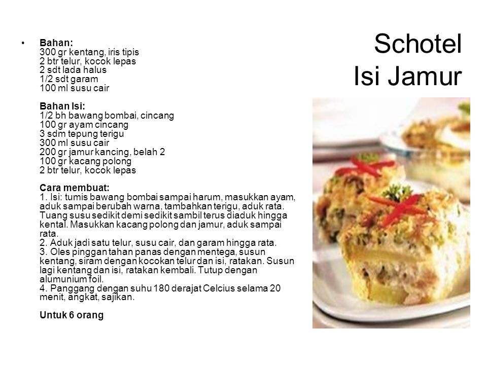 Schotel Isi Jamur Bahan: 300 gr kentang, iris tipis 2 btr telur, kocok lepas 2 sdt lada halus 1/2 sdt garam 100 ml susu cair Bahan Isi: 1/2 bh bawang