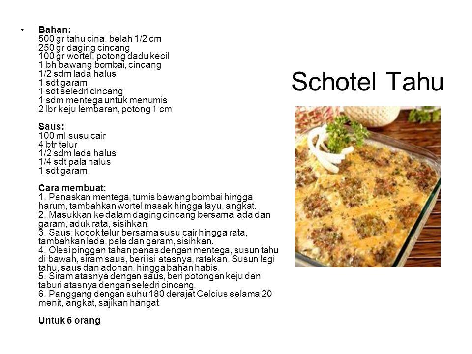 Schotel Tahu Bahan: 500 gr tahu cina, belah 1/2 cm 250 gr daging cincang 100 gr wortel, potong dadu kecil 1 bh bawang bombai, cincang 1/2 sdm lada hal