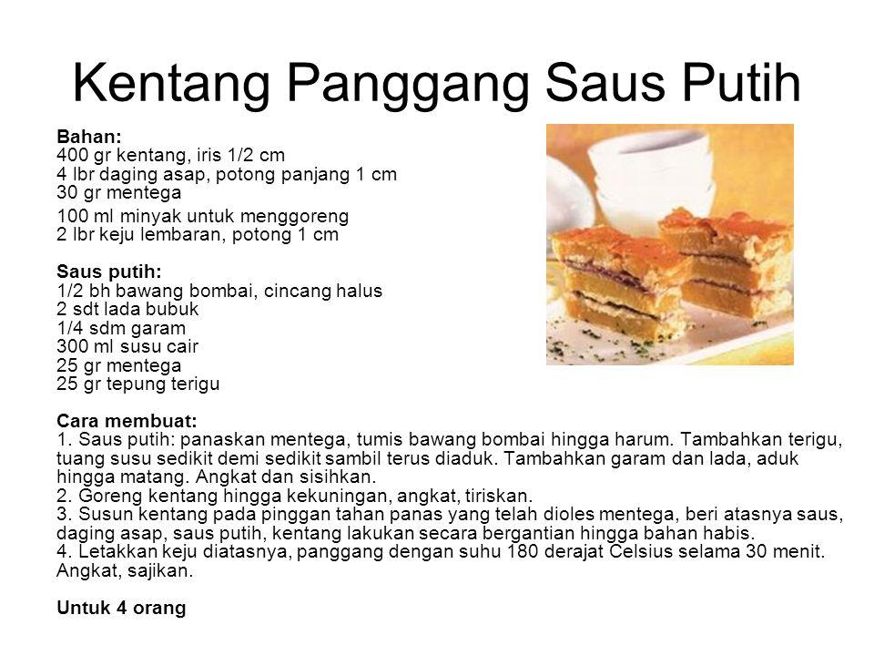 Kentang Panggang Saus Putih Bahan: 400 gr kentang, iris 1/2 cm 4 lbr daging asap, potong panjang 1 cm 30 gr mentega 100 ml minyak untuk menggoreng 2 l