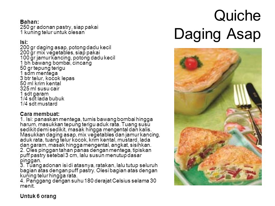Quiche Daging Asap Bahan: 250 gr adonan pastry, siap pakai 1 kuning telur untuk olesan Isi: 200 gr daging asap, potong dadu kecil 200 gr mix vegetable
