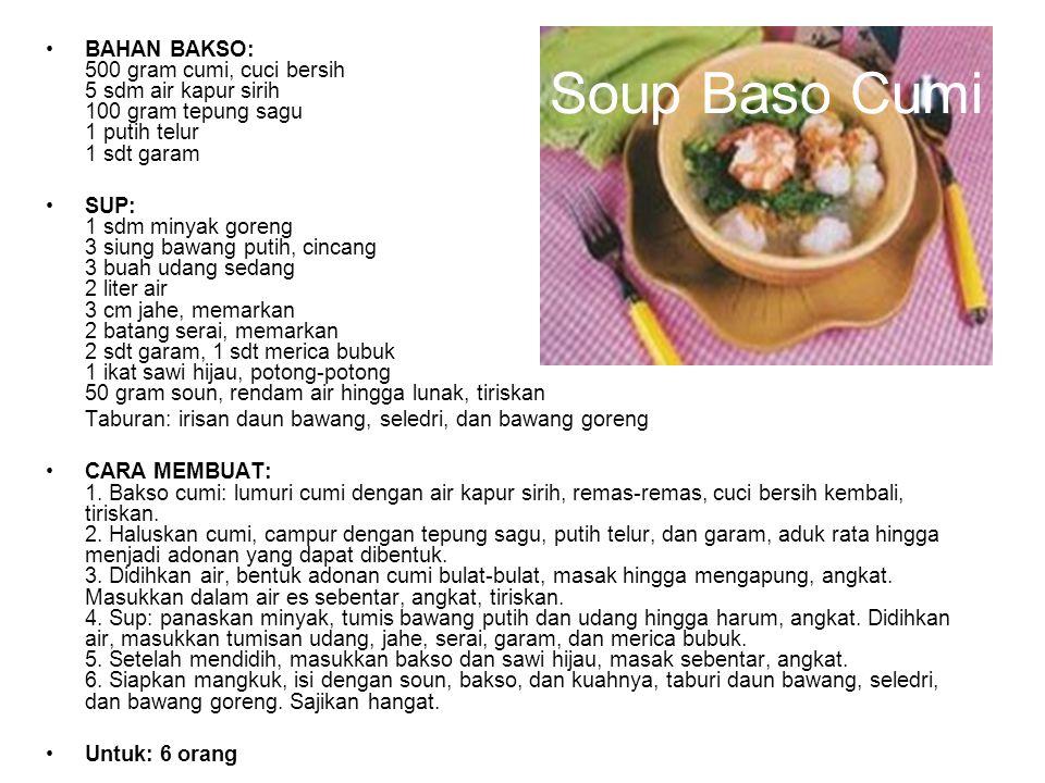 Soup Baso Cumi BAHAN BAKSO: 500 gram cumi, cuci bersih 5 sdm air kapur sirih 100 gram tepung sagu 1 putih telur 1 sdt garam SUP: 1 sdm minyak goreng 3