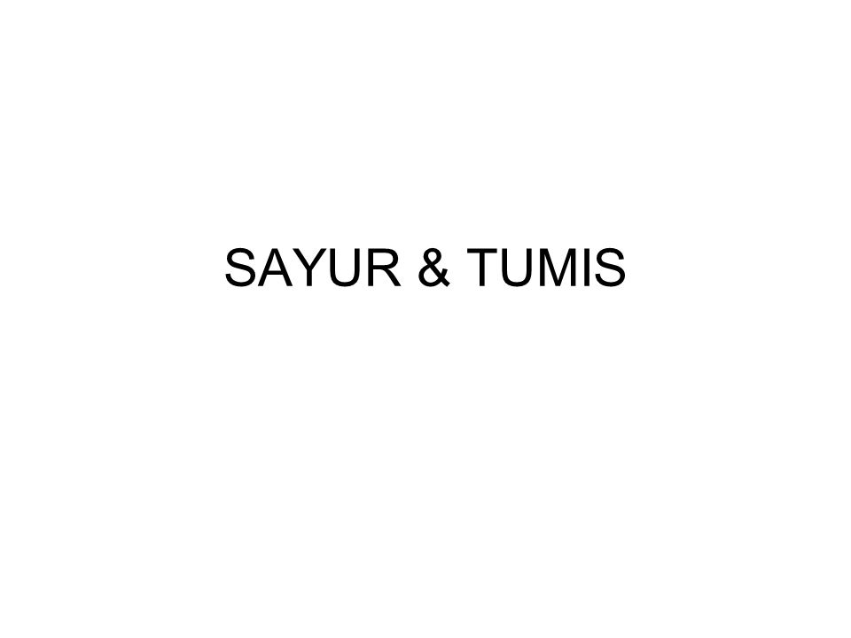 SAYUR & TUMIS