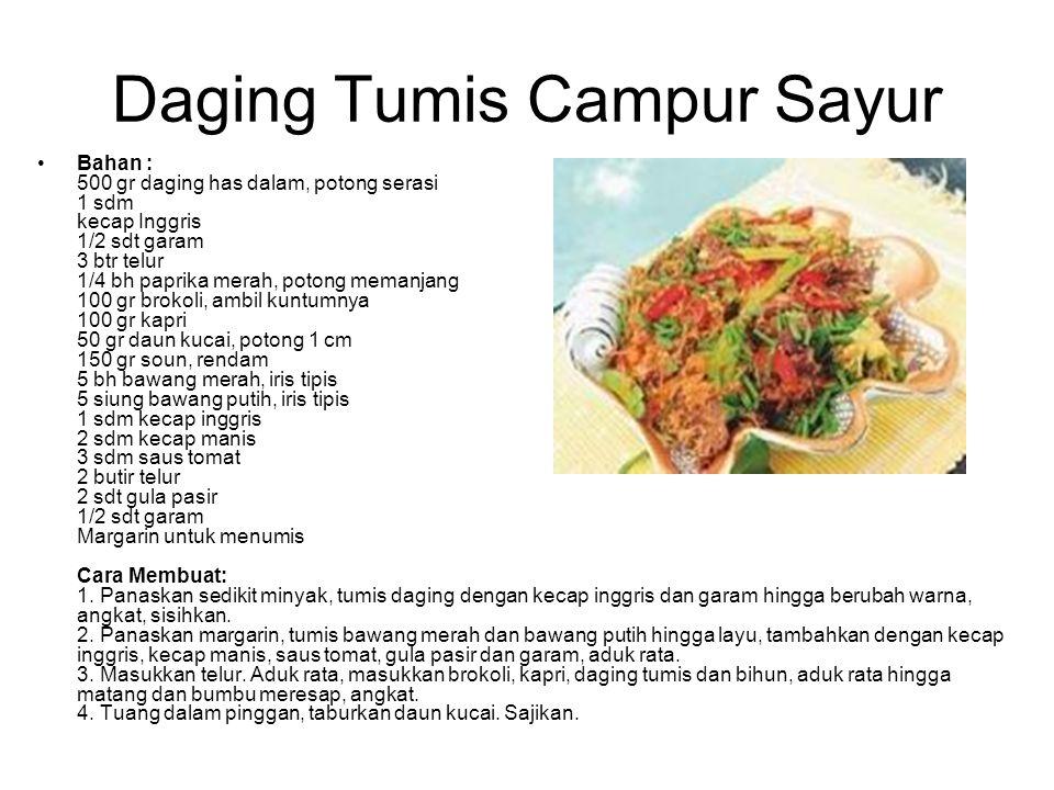 Daging Tumis Campur Sayur Bahan : 500 gr daging has dalam, potong serasi 1 sdm kecap Inggris 1/2 sdt garam 3 btr telur 1/4 bh paprika merah, potong me