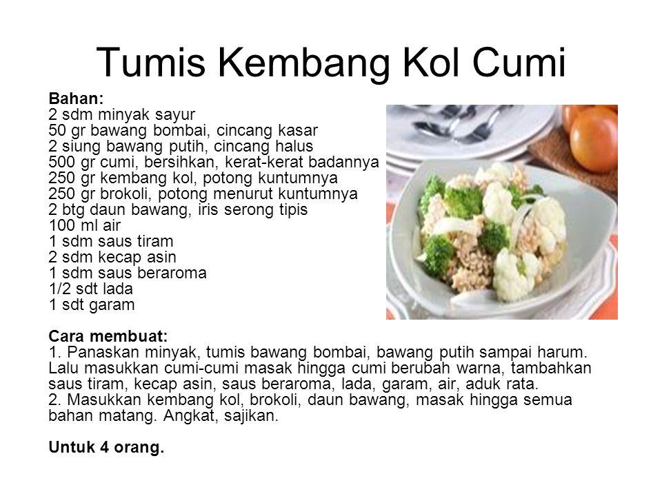 Tumis Kembang Kol Cumi Bahan: 2 sdm minyak sayur 50 gr bawang bombai, cincang kasar 2 siung bawang putih, cincang halus 500 gr cumi, bersihkan, kerat-