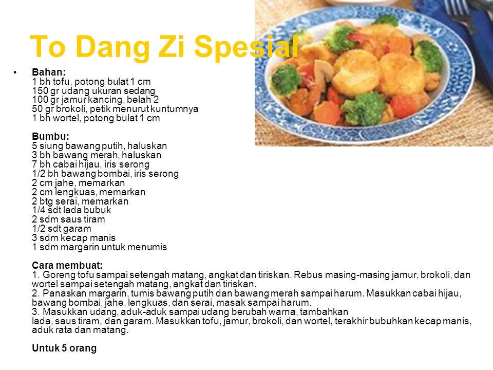 To Dang Zi Spesial Bahan: 1 bh tofu, potong bulat 1 cm 150 gr udang ukuran sedang 100 gr jamur kancing, belah 2 50 gr brokoli, petik menurut kuntumnya