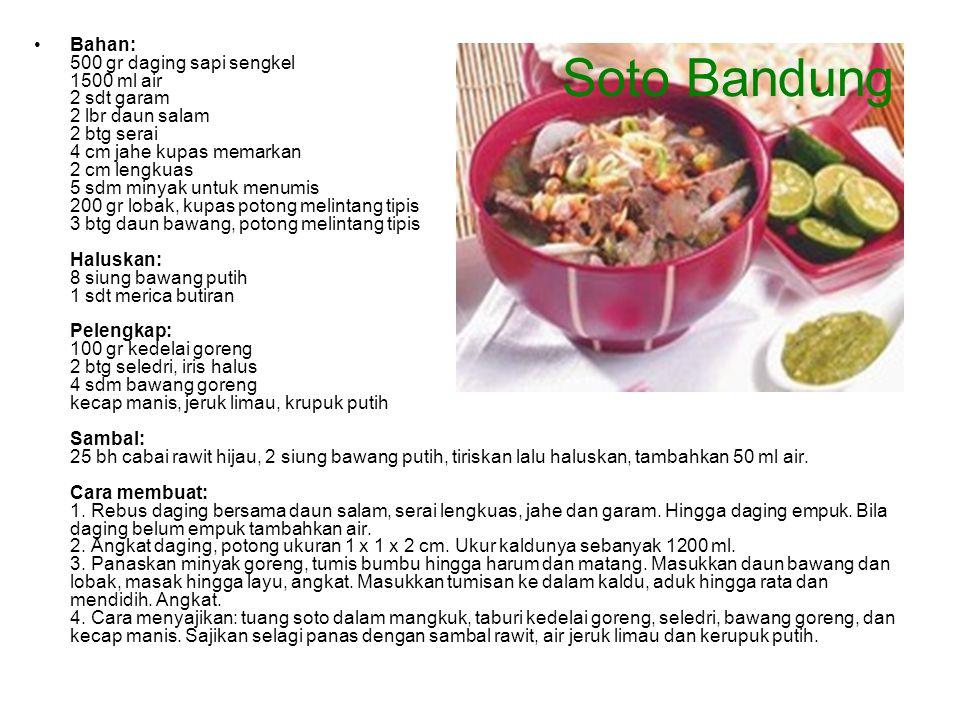 Soto Bandung Bahan: 500 gr daging sapi sengkel 1500 ml air 2 sdt garam 2 lbr daun salam 2 btg serai 4 cm jahe kupas memarkan 2 cm lengkuas 5 sdm minya
