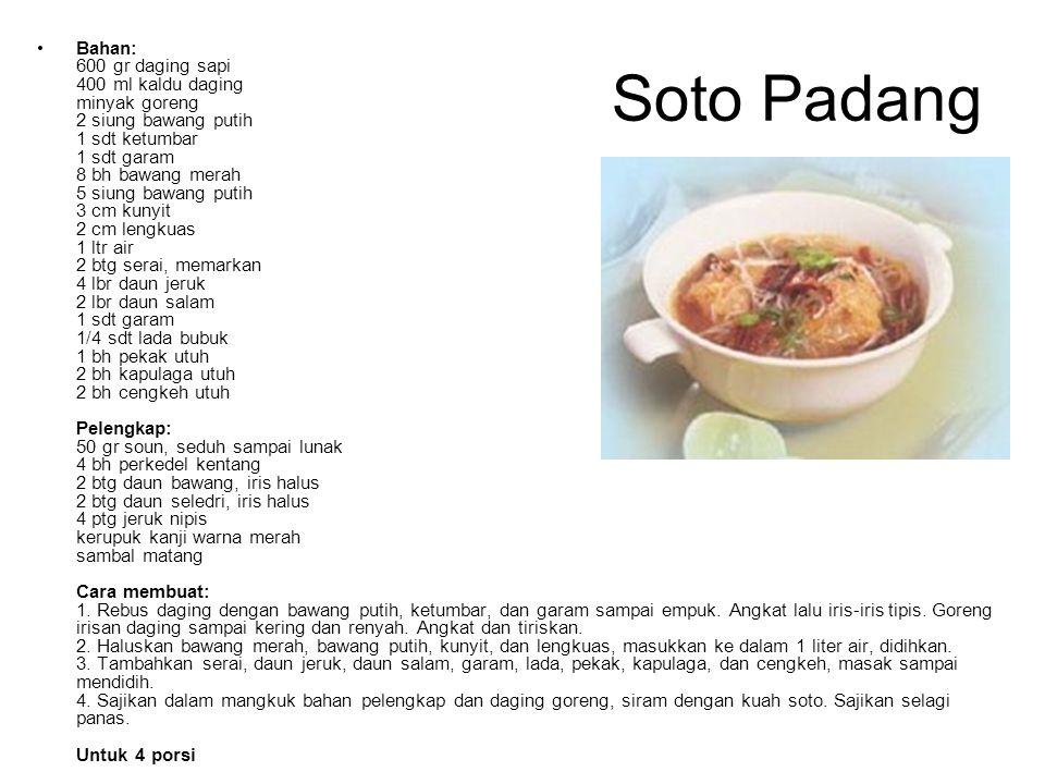 Soto Padang Bahan: 600 gr daging sapi 400 ml kaldu daging minyak goreng 2 siung bawang putih 1 sdt ketumbar 1 sdt garam 8 bh bawang merah 5 siung bawa