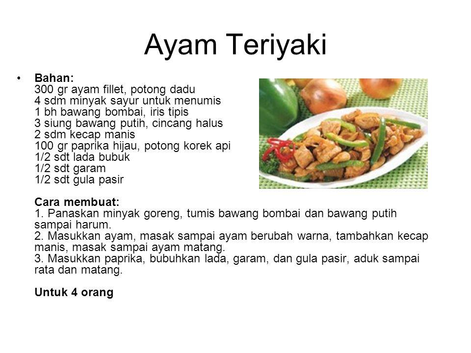 Ayam Teriyaki Bahan: 300 gr ayam fillet, potong dadu 4 sdm minyak sayur untuk menumis 1 bh bawang bombai, iris tipis 3 siung bawang putih, cincang hal