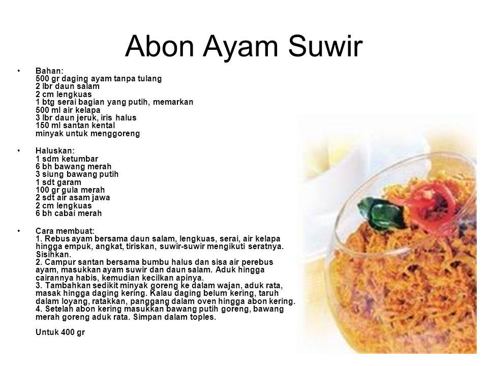 Abon Ayam Suwir Bahan: 500 gr daging ayam tanpa tulang 2 lbr daun salam 2 cm lengkuas 1 btg serai bagian yang putih, memarkan 500 ml air kelapa 3 lbr