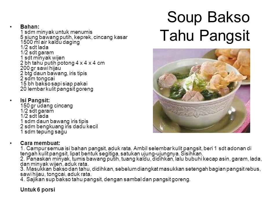 Soup Bakso Tahu Pangsit Bahan: 1 sdm minyak untuk menumis 5 siung bawang putih, keprek, cincang kasar 1500 ml air kaldu daging 1/2 sdt lada 1/2 sdt ga