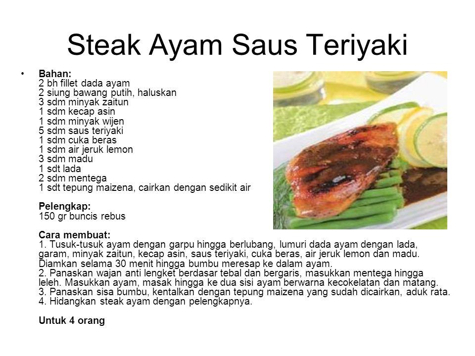Steak Ayam Saus Teriyaki Bahan: 2 bh fillet dada ayam 2 siung bawang putih, haluskan 3 sdm minyak zaitun 1 sdm kecap asin 1 sdm minyak wijen 5 sdm sau