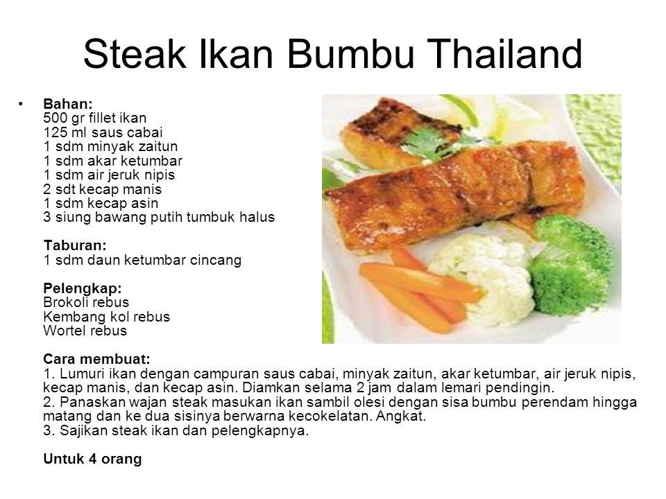 Steak Ikan Bumbu Thailand Bahan: 500 gr fillet ikan 125 ml saus cabai 1 sdm minyak zaitun 1 sdm akar ketumbar 1 sdm air jeruk nipis 2 sdt kecap manis