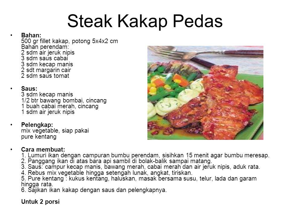 Steak Kakap Pedas Bahan: 500 gr fillet kakap, potong 5x4x2 cm Bahan perendam: 2 sdm air jeruk nipis 3 sdm saus cabai 3 sdm kecap manis 2 sdt margarin