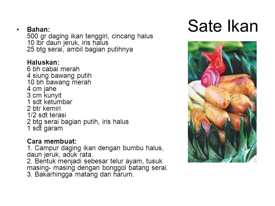 Sate Ikan Bahan: 500 gr daging ikan tenggiri, cincang halus 10 lbr daun jeruk, iris halus 25 btg serai, ambil bagian putihnya Haluskan: 6 bh cabai mer