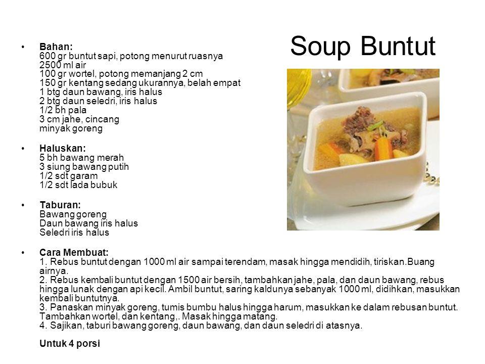 Soup Buntut Bahan: 600 gr buntut sapi, potong menurut ruasnya 2500 ml air 100 gr wortel, potong memanjang 2 cm 150 gr kentang sedang ukurannya, belah
