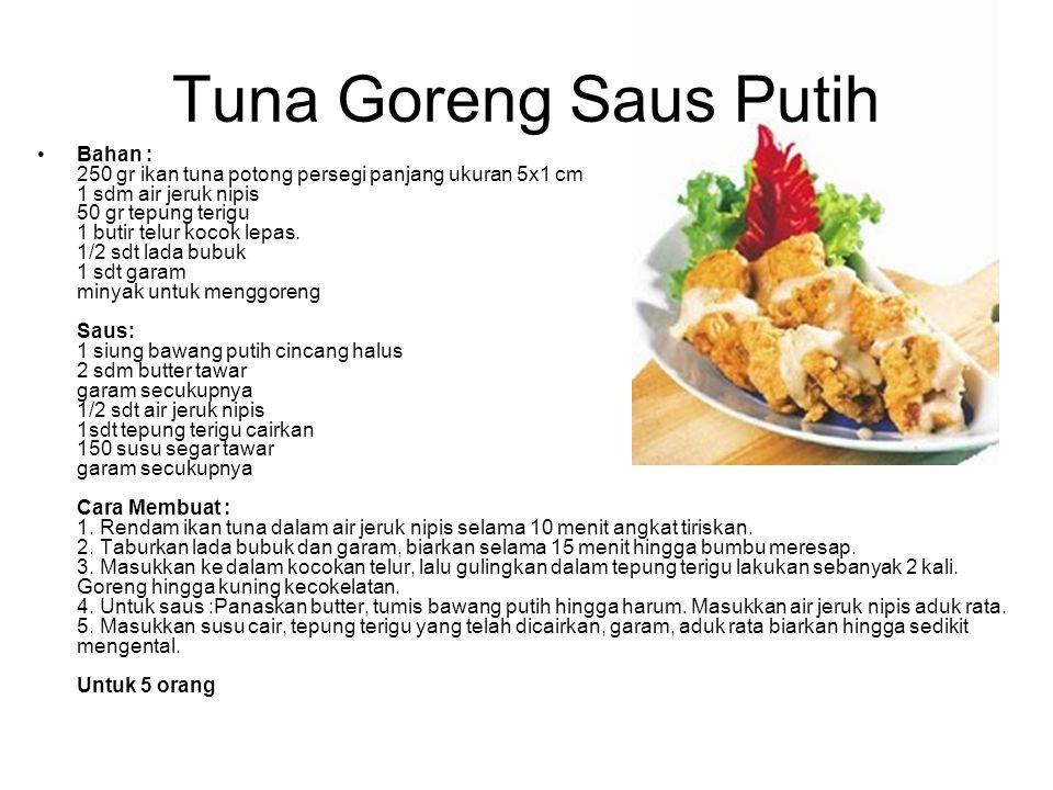 Tuna Goreng Saus Putih Bahan : 250 gr ikan tuna potong persegi panjang ukuran 5x1 cm 1 sdm air jeruk nipis 50 gr tepung terigu 1 butir telur kocok lep