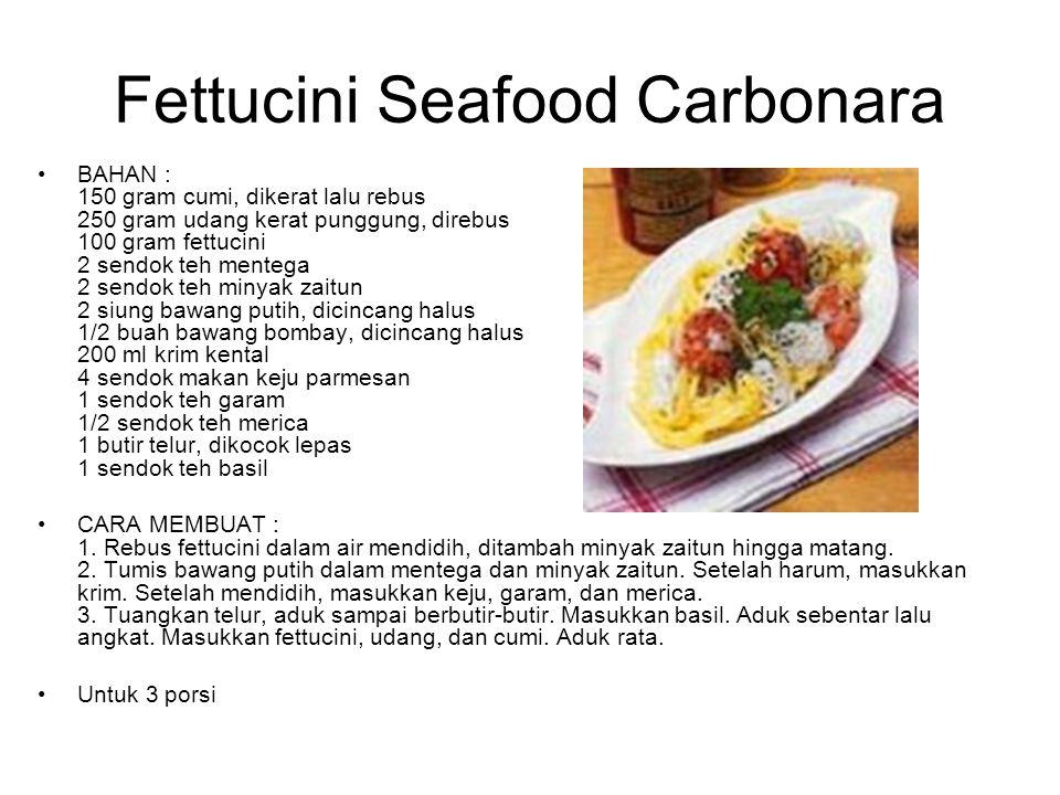Fettucini Seafood Carbonara BAHAN : 150 gram cumi, dikerat lalu rebus 250 gram udang kerat punggung, direbus 100 gram fettucini 2 sendok teh mentega 2