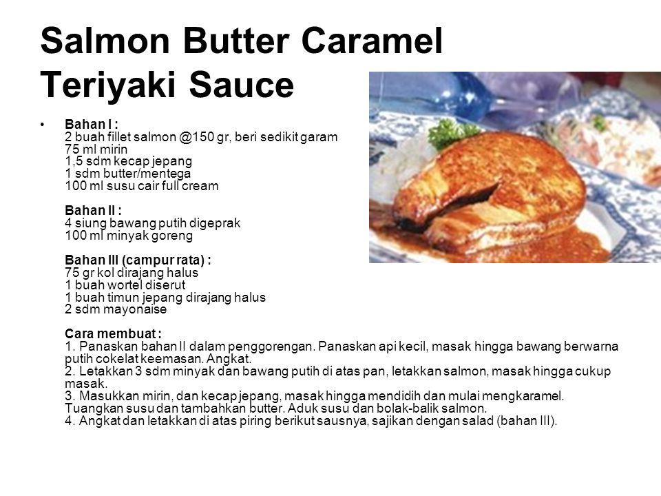 Salmon Butter Caramel Teriyaki Sauce Bahan I : 2 buah fillet salmon @150 gr, beri sedikit garam 75 ml mirin 1,5 sdm kecap jepang 1 sdm butter/mentega