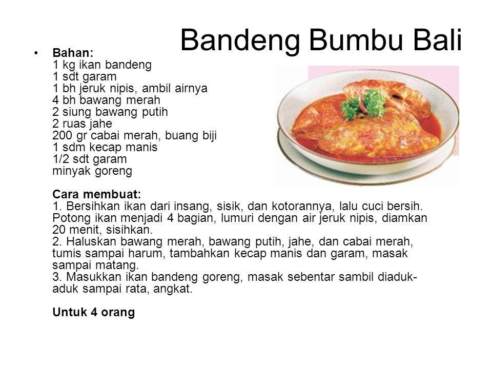 Bandeng Bumbu Bali Bahan: 1 kg ikan bandeng 1 sdt garam 1 bh jeruk nipis, ambil airnya 4 bh bawang merah 2 siung bawang putih 2 ruas jahe 200 gr cabai