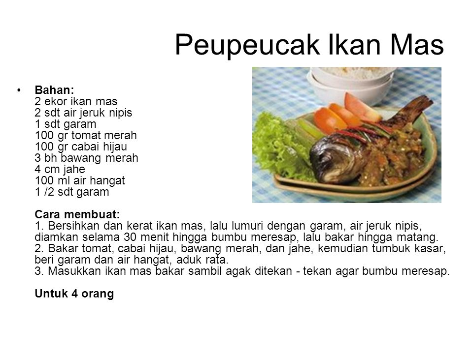 Peupeucak Ikan Mas Bahan: 2 ekor ikan mas 2 sdt air jeruk nipis 1 sdt garam 100 gr tomat merah 100 gr cabai hijau 3 bh bawang merah 4 cm jahe 100 ml a