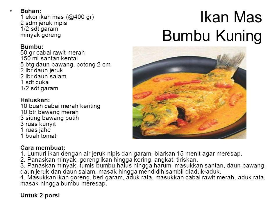 Ikan Mas Bumbu Kuning Bahan: 1 ekor ikan mas (@400 gr) 2 sdm jeruk nipis 1/2 sdt garam minyak goreng Bumbu: 50 gr cabai rawit merah 150 ml santan kent