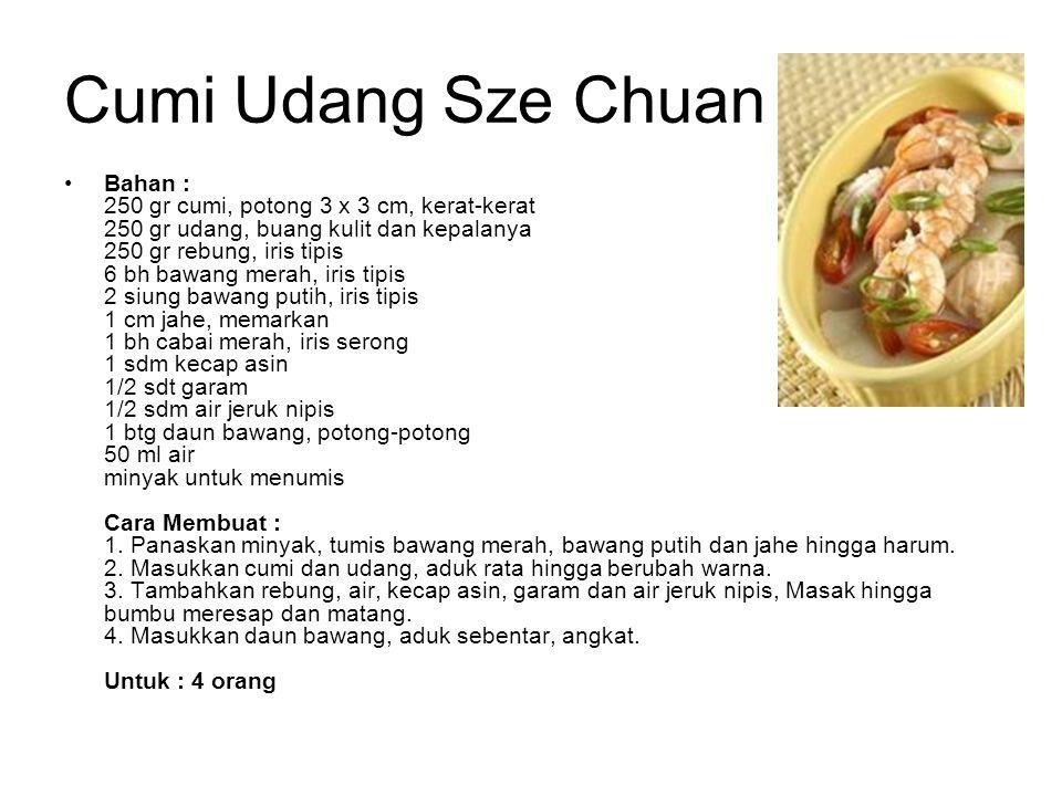 Cumi Udang Sze Chuan Bahan : 250 gr cumi, potong 3 x 3 cm, kerat-kerat 250 gr udang, buang kulit dan kepalanya 250 gr rebung, iris tipis 6 bh bawang m